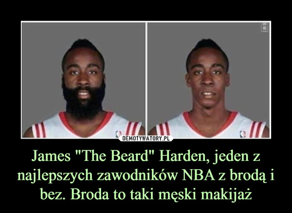 """James """"The Beard"""" Harden, jeden z najlepszych zawodników NBA z brodą i bez. Broda to taki męski makijaż –"""