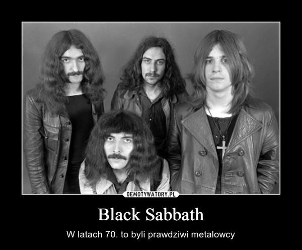 Black Sabbath – W latach 70. to byli prawdziwi metalowcy
