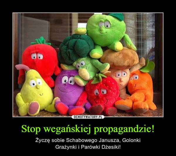 Stop wegańskiej propagandzie! – Życzę sobie Schabowego Janusza, GolonkiGrażynki i Parówki Dżesiki!