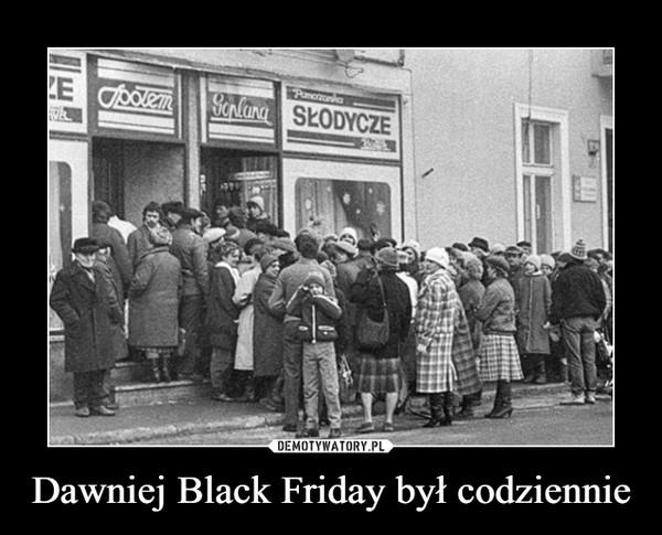 Dawniej Black Friday był codziennie –