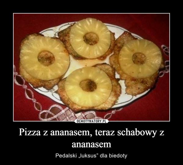 """Pizza z ananasem, teraz schabowy z ananasem – Pedalski """"luksus"""" dla biedoty"""