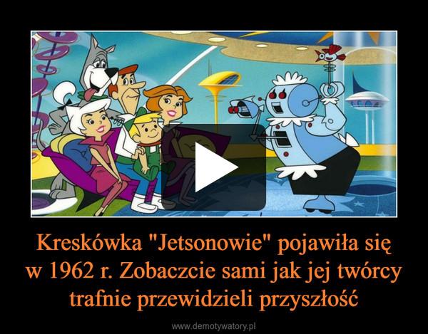 """Kreskówka """"Jetsonowie"""" pojawiła sięw 1962 r. Zobaczcie sami jak jej twórcy trafnie przewidzieli przyszłość –"""