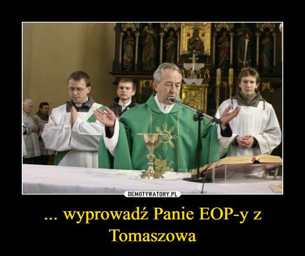 ... wyprowadź Panie EOP-y z Tomaszowa –