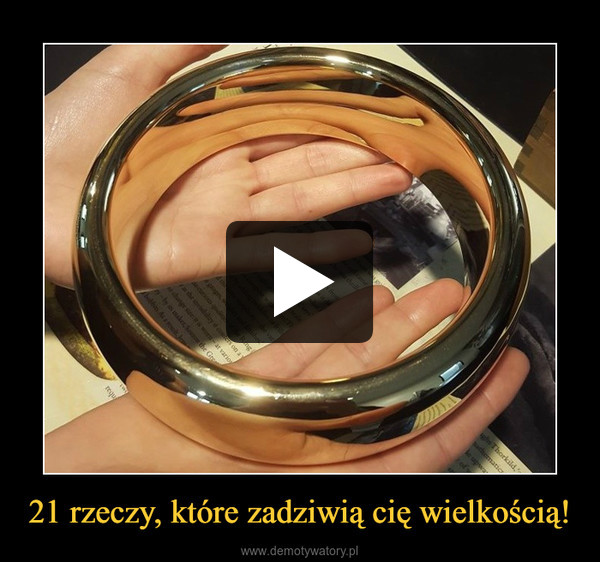 21 rzeczy, które zadziwią cię wielkością! –