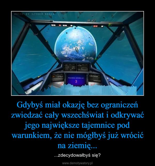 Gdybyś miał okazję bez ograniczeń zwiedzać cały wszechświat i odkrywać jego największe tajemnice pod warunkiem, że nie mógłbyś już wrócić na ziemię... – ...zdecydowałbyś się?