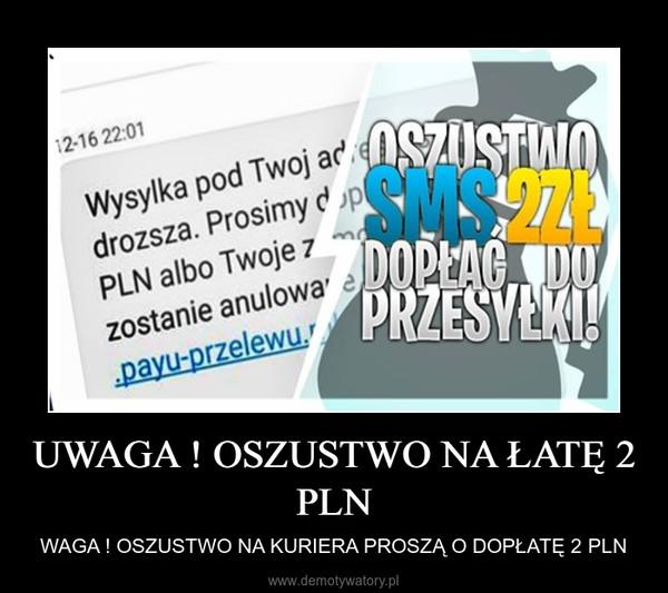 UWAGA ! OSZUSTWO NA ŁATĘ 2 PLN – WAGA ! OSZUSTWO NA KURIERA PROSZĄ O DOPŁATĘ 2 PLN