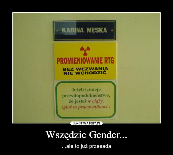 Wszędzie Gender... – ...ale to już przesada KABINA MĘSKA • PROMIENIOWANIE RTG BEZ WEZWANIA NIE WCHODZIĆ