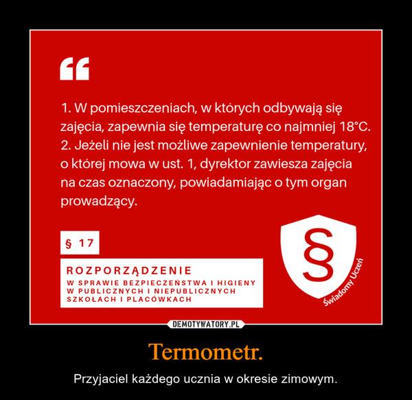Termometr. – Przyjaciel każdego ucznia w okresie zimowym.