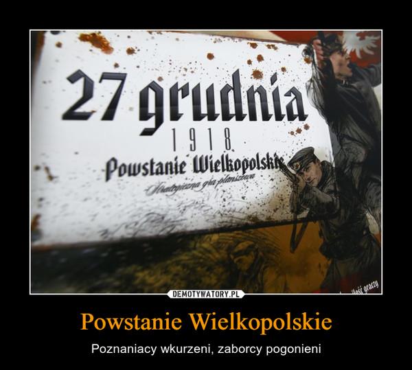 Powstanie Wielkopolskie – Poznaniacy wkurzeni, zaborcy pogonieni