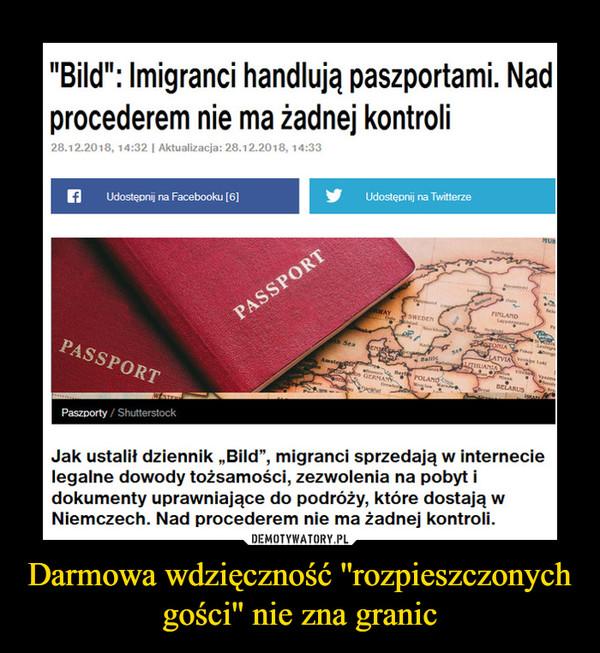 """Darmowa wdzięczność ''rozpieszczonych gości'' nie zna granic –  """"Bild"""": Imigranci handlują paszportami. Nad procederem nie ma żadnej kontroli 28.12.2018, 14:32 i Aktualizacja: 28.12.2018, 14:33 Udostępnij na Facebooku (6] Jak ustalił dziennik """"Bild"""", migranci sprzedają w internecie legalne dowody tożsamości, zezwolenia na pobyt i dokumenty uprawniające do podróży, które dostają w Niemczech. Nad procederem nie ma żadnej kontroli."""
