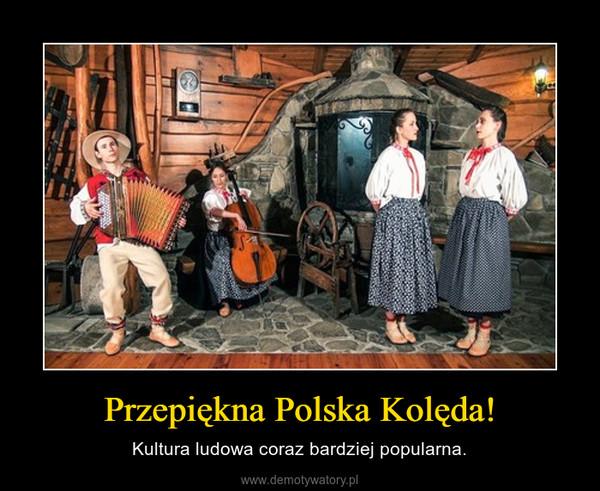 Przepiękna Polska Kolęda! – Kultura ludowa coraz bardziej popularna.