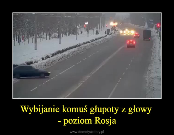 Wybijanie komuś głupoty z głowy - poziom Rosja –