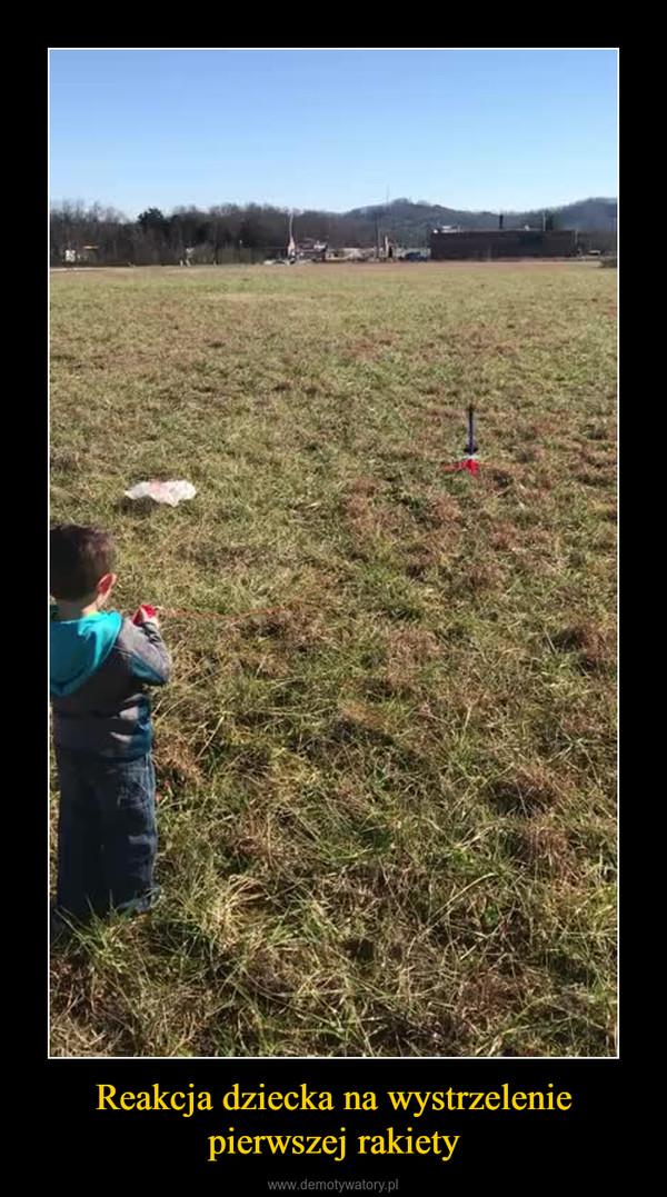 Reakcja dziecka na wystrzelenie pierwszej rakiety –
