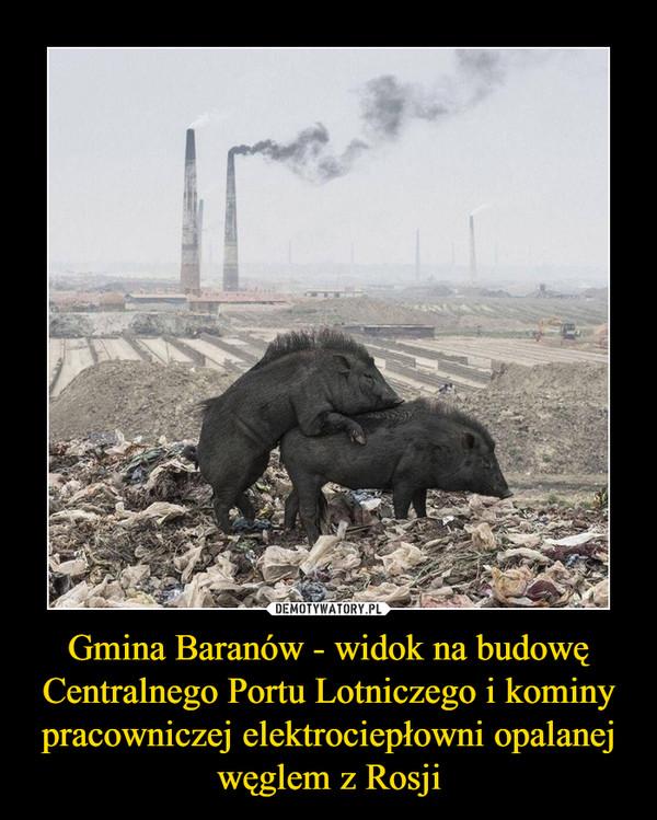 Gmina Baranów - widok na budowę Centralnego Portu Lotniczego i kominy pracowniczej elektrociepłowni opalanej węglem z Rosji –