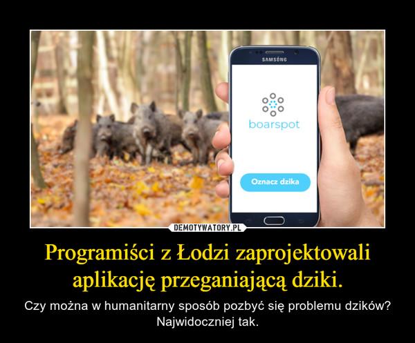 Programiści z Łodzi zaprojektowali aplikację przeganiającą dziki. – Czy można w humanitarny sposób pozbyć się problemu dzików? Najwidoczniej tak.