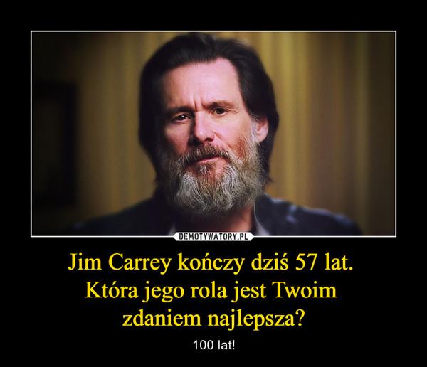 Jim Carrey kończy dziś 57 lat. Która jego rola jest Twoim zdaniem najlepsza? – 100 lat!