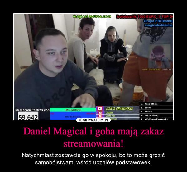 Daniel Magical i goha mają zakaz streamowania! – Natychmiast zostawcie go w spokoju, bo to może grozić samobójstwami wśród uczniów podstawówek.