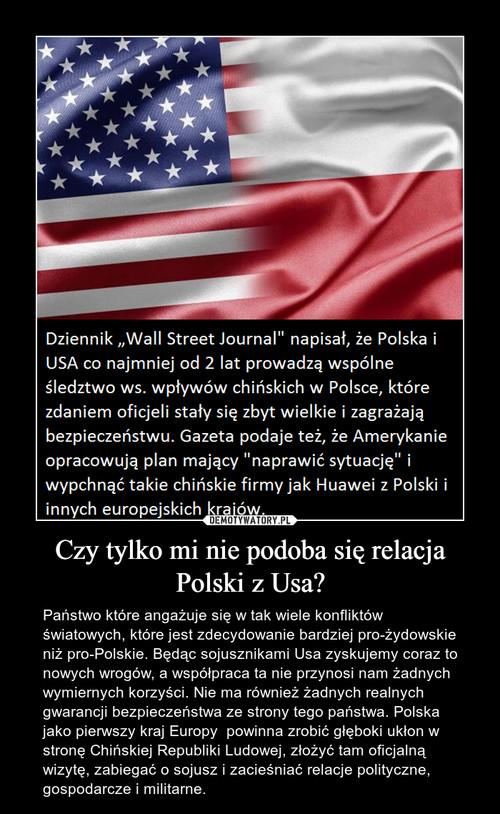 Czy tylko mi nie podoba się relacja Polski z Usa?