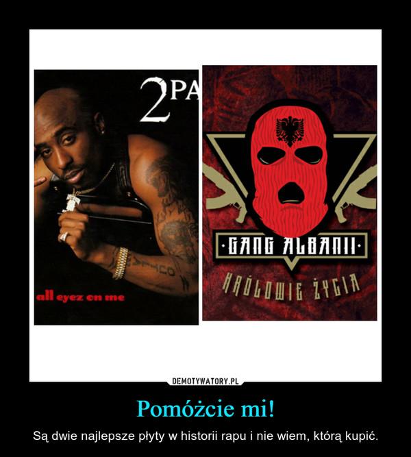 Pomóżcie mi! – Są dwie najlepsze płyty w historii rapu i nie wiem, którą kupić.