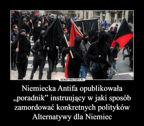 """Niemiecka Antifa opublikowała """"poradnik"""" instruujący w jaki sposób zamordować konkretnych polityków Alternatywy dla Niemiec –"""