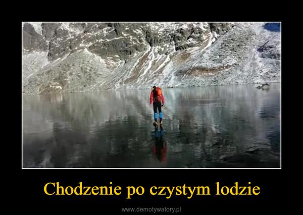 Chodzenie po czystym lodzie –