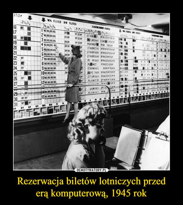 Rezerwacja biletów lotniczych przederą komputerową, 1945 rok –