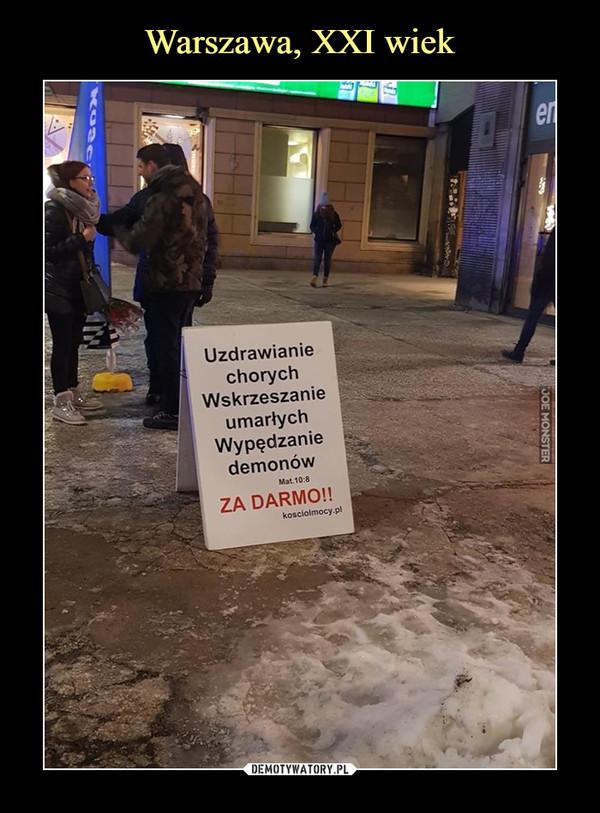 –  Uzdrawianie chorych Wskrzeszanie umarłych Wypędzanie demonów kosciołmocy.pl