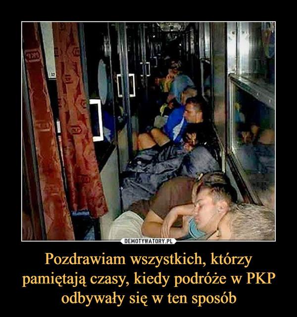 Pozdrawiam wszystkich, którzy pamiętają czasy, kiedy podróże w PKP odbywały się w ten sposób –