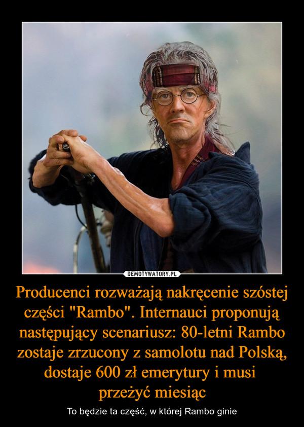 """Producenci rozważają nakręcenie szóstej części """"Rambo"""". Internauci proponują następujący scenariusz: 80-letni Rambo zostaje zrzucony z samolotu nad Polską, dostaje 600 zł emerytury i musi przeżyć miesiąc – To będzie ta część, w której Rambo ginie"""