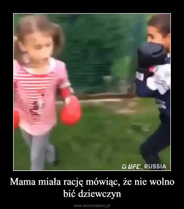 Mama miała rację mówiąc, że nie wolno bić dziewczyn –