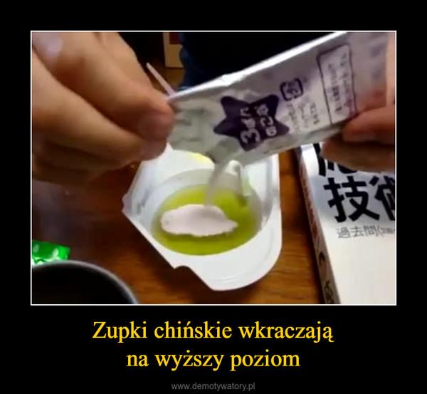 Zupki chińskie wkraczająna wyższy poziom –