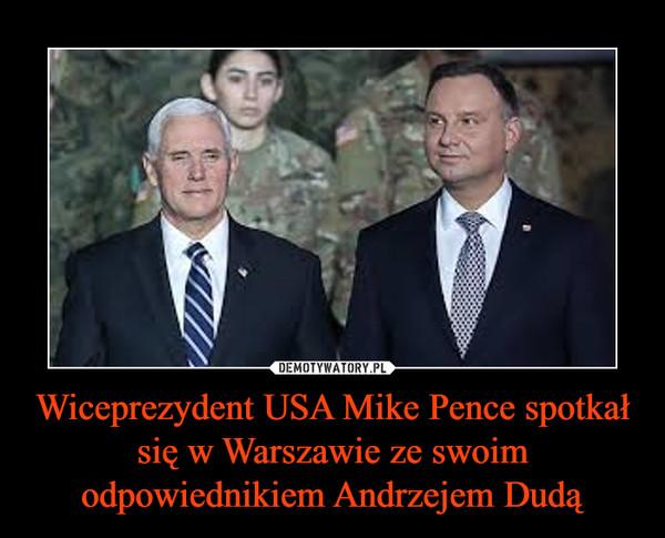 Wiceprezydent USA Mike Pence spotkał się w Warszawie ze swoim odpowiednikiem Andrzejem Dudą –