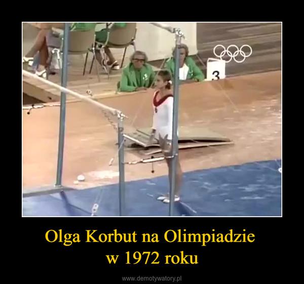 Olga Korbut na Olimpiadzie w 1972 roku –