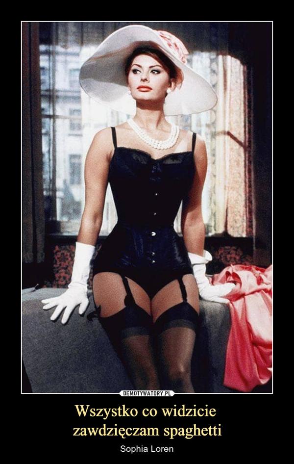 Wszystko co widzicie zawdzięczam spaghetti – Sophia Loren