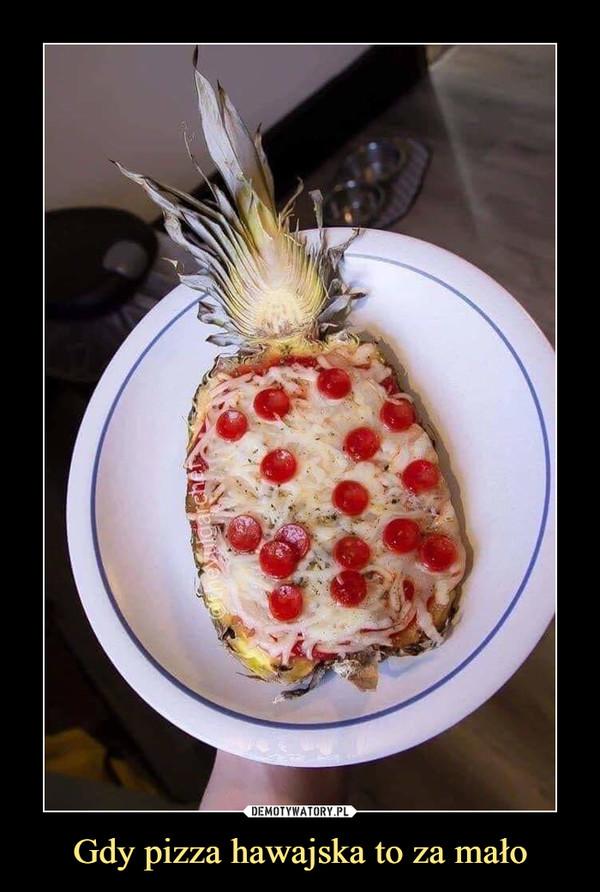 Gdy pizza hawajska to za mało –