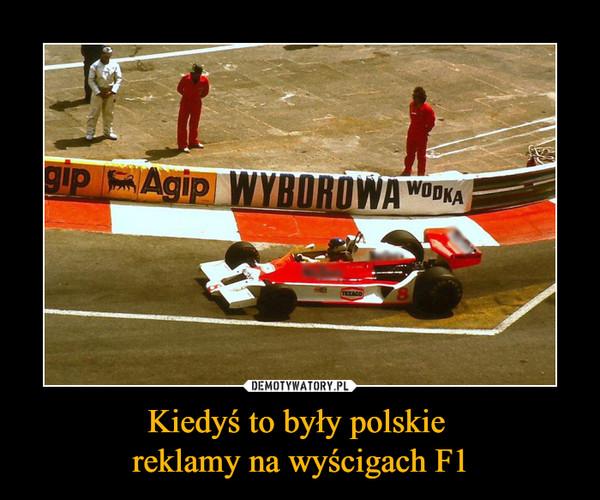 Kiedyś to były polskie reklamy na wyścigach F1 –