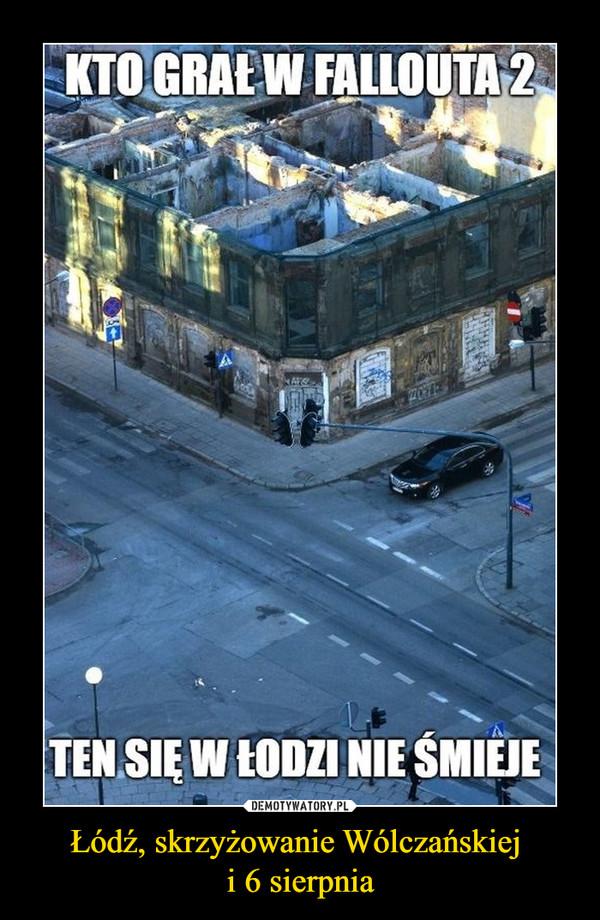 Łódź, skrzyżowanie Wólczańskiej i 6 sierpnia –  KTO GRAŁ W FALLOUTA 2TEN SIĘ W ŁODZI NIE ŚMIEJE