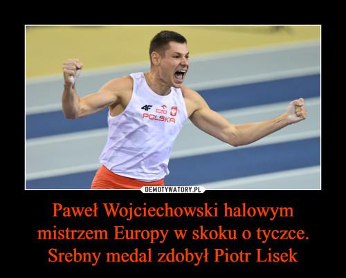 Paweł Wojciechowski halowym mistrzem Europy w skoku o tyczce. Srebny medal zdobył Piotr Lisek