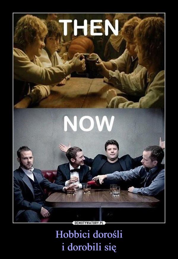 Hobbici doroślii dorobili się –