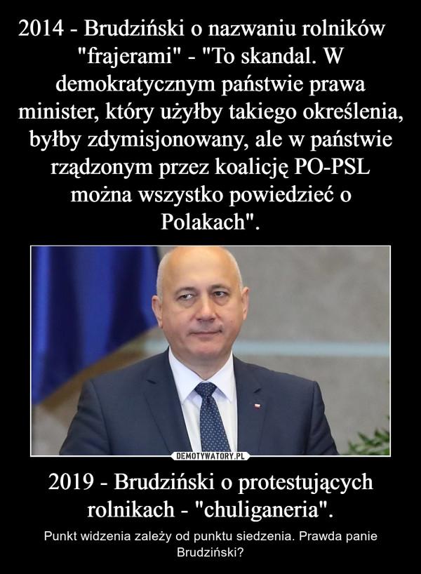 """2019 - Brudziński o protestujących rolnikach - """"chuliganeria"""". – Punkt widzenia zależy od punktu siedzenia. Prawda panie Brudziński?"""