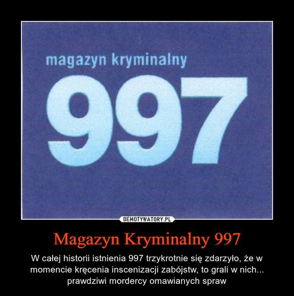 Magazyn Kryminalny 997 – W całej historii istnienia 997 trzykrotnie się zdarzyło, że w momencie kręcenia inscenizacji zabójstw, to grali w nich... prawdziwi mordercy omawianych spraw