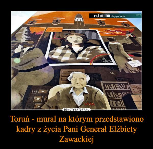 Toruń - mural na którym przedstawiono kadry z życia Pani Generał Elżbiety Zawackiej –