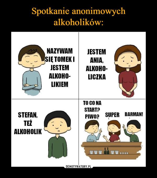 –  NAZYWAM JESTEMJESTEMALKOHO-ALKOHO-LICZKALIKIEMTO CO NASTART?PIWo SUPER BARMAN!STEFAN,TEZALKOHOLIK