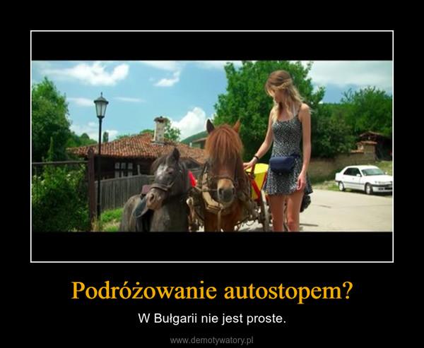 Podróżowanie autostopem? – W Bułgarii nie jest proste.