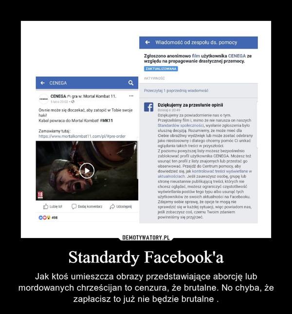 Standardy Facebook'a – Jak ktoś umieszcza obrazy przedstawiające aborcję lub mordowanych chrześcijan to cenzura, że brutalne. No chyba, że zapłacisz to już nie będzie brutalne .