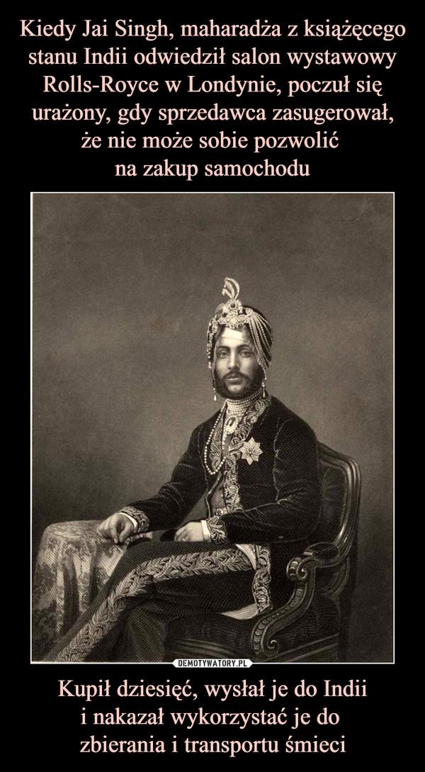 Kupił dziesięć, wysłał je do Indiii nakazał wykorzystać je do zbierania i transportu śmieci –