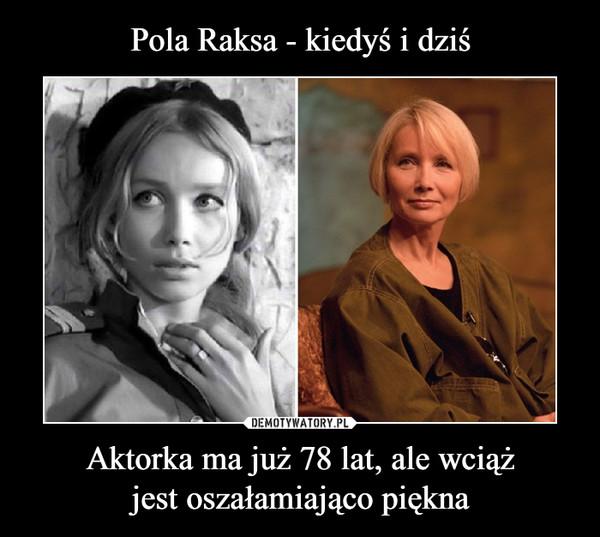 Aktorka ma już 78 lat, ale wciążjest oszałamiająco piękna –