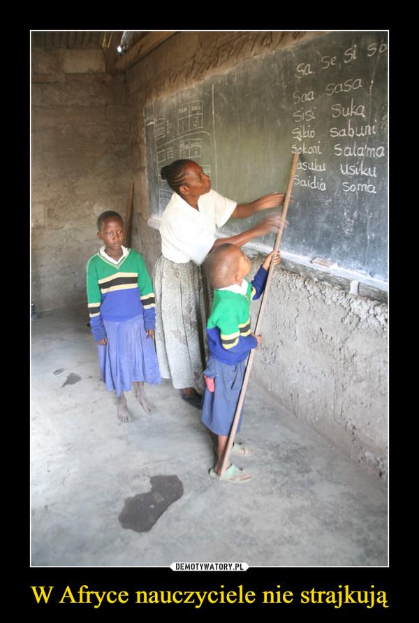 W Afryce nauczyciele nie strajkują –