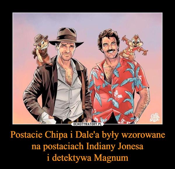 Postacie Chipa i Dale'a były wzorowane na postaciach Indiany Jonesai detektywa Magnum –