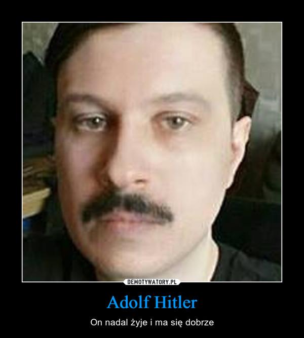Adolf Hitler – On nadal żyje i ma się dobrze